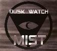 DUSK WATCH - MIST